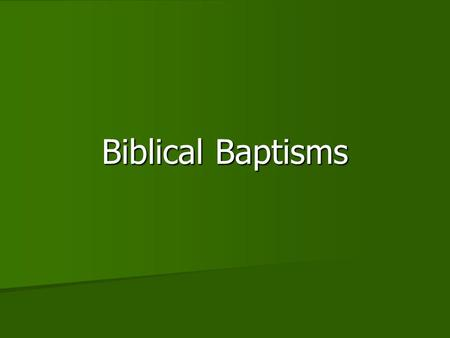 Biblical Baptisms. Introduction In the New Testament, one reads of various Biblical baptisms. However, only one is obligatory and binding today. In the.
