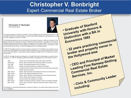 Christopher V. Bonbright Expert Commercial Real Estate Broker Graduate of Stanford University with Honors & Distinction with a BA in Economics 1982 22.