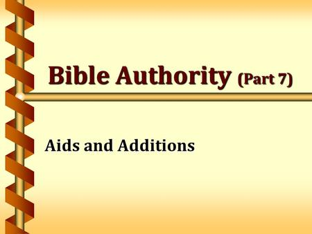 "Bible Authority (Part 7) Aids and Additions. 2 Review: God Has Revealed a Pattern ""…make all things according to the pattern shown you…"" Hebrews 8:5 ""Hold."