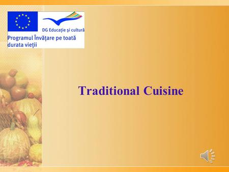 Traditional Cuisine Traditional Romanian Foods Enjoy and be sure to try each and everyone of them !