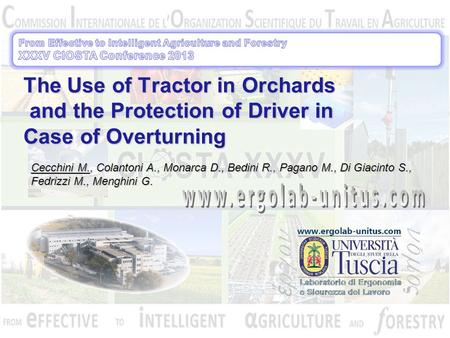 The Use of Tractor in Orchards and the Protection of Driver in Case of Overturning Cecchini M., Colantoni A., Monarca D., Bedini R., Pagano M., Di Giacinto.