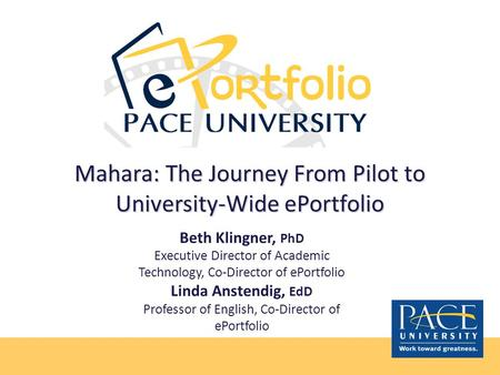 Mahara: The Journey From Pilot to University-Wide ePortfolio Beth Klingner, PhD Executive Director of Academic Technology, Co-Director of ePortfolio Linda.