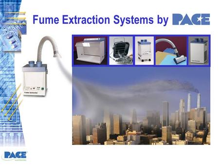 Fume Extraction Systems by. Why Fume Extraction?  Health & safety of employees vital  Fume Extraction Systems are a viable & cost effective method for.