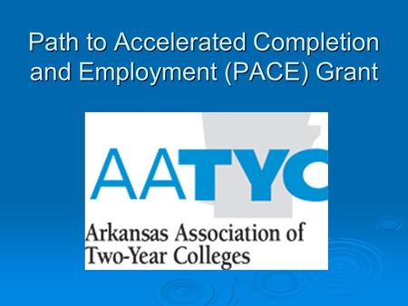 Path to Accelerated Completion and Employment (PACE) Grant.