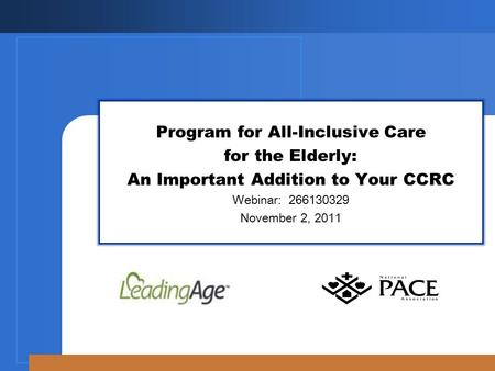Program for All-Inclusive Care for the Elderly: An Important Addition to Your CCRC Webinar: 266130329 November 2, 2011.