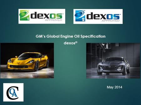 May 2014 GM's Global Engine Oil Specification dexos ® C Q A.