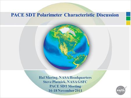 PACE SDT Polarimeter Characteristic Discussion Hal Maring, NASA Headquarters Steve Platnick, NASA GSFC PACE SDT Meeting 16-18 November 2011.