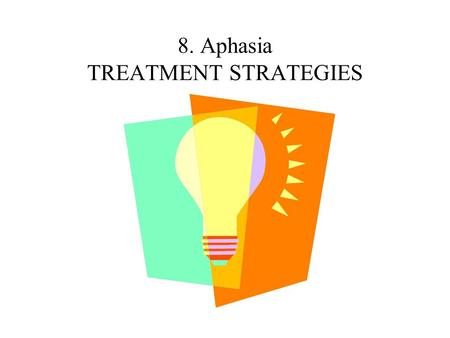 8. Aphasia TREATMENT STRATEGIES. General Treatment Strategies Use intact modality or stronger modality to BEBLOCK impaired modality/ies. Circumvent difficulty.