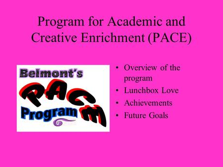 Program for Academic and Creative Enrichment (PACE) Overview of the program Lunchbox Love Achievements Future Goals.