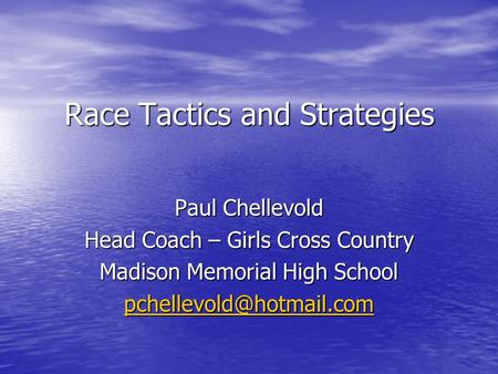 Race Tactics and Strategies Paul Chellevold Head Coach – Girls Cross Country Madison Memorial High School