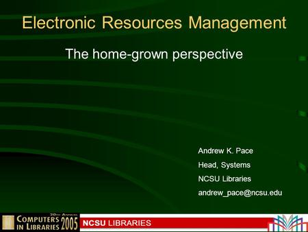 Electronic Resources Management The home-grown perspective Andrew K. Pace Head, Systems NCSU Libraries
