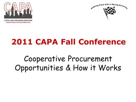 Cooperative Procurement Opportunities & How it Works 2011 CAPA Fall Conference.