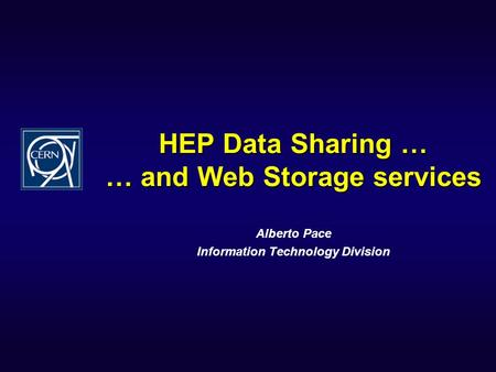HEP Data Sharing … … and Web Storage services Alberto Pace Information Technology Division.