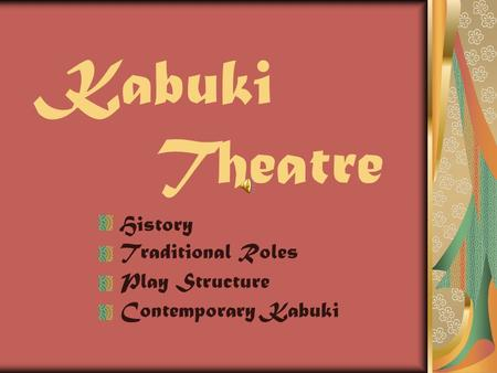 Kabuki Theatre History Traditional Roles Play Structure Contemporary Kabuki.