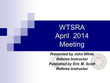 Presented by John White Referee Instructor Published by Eric M. Scott