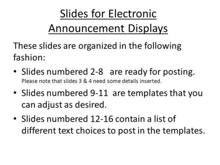 Slides for Electronic Announcement Displays These slides are organized in the following fashion: Slides numbered 2-8 are ready for posting. Please note.