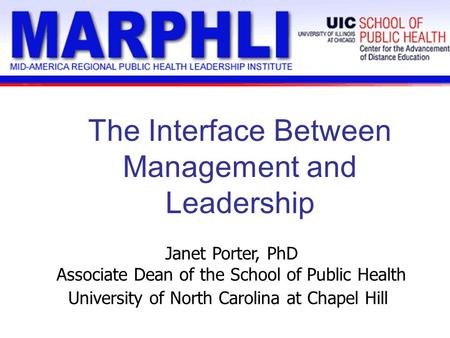 The Interface Between Management and Leadership Janet Porter, PhD Associate Dean of the School of Public Health University of North Carolina at Chapel.