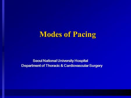 Modes of Pacing Modes of Pacing Seoul National University Hospital Department of Thoracic & Cardiovascular Surgery.