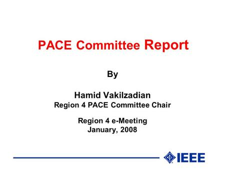 PACE Committee Report By Hamid Vakilzadian Region 4 PACE Committee Chair Region 4 e-Meeting January, 2008.