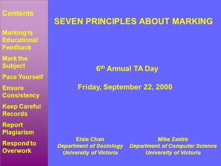 SEVEN PRINCIPLES ABOUT MARKING 6 th Annual TA Day Friday, September 22, 2000 Elsie Chan Department of Sociology University of Victoria Mike Zastre Department.