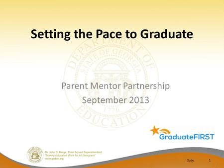 Setting the Pace to Graduate Date1 Parent Mentor Partnership September 2013.