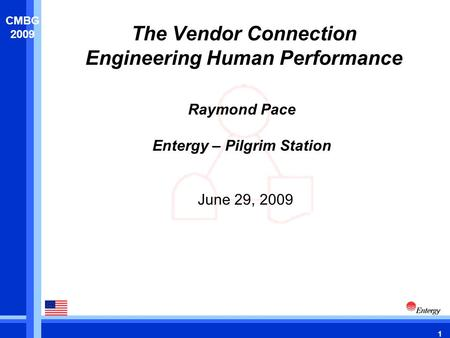 1 CMBG 2009 The Vendor Connection Engineering Human Performance June 29, 2009 Raymond Pace Entergy – Pilgrim Station.
