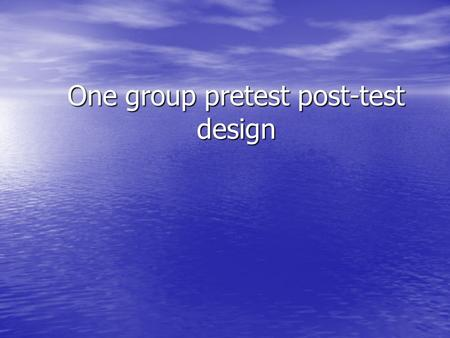 One group pretest post-test design. One Group Pre-Post Design Methodology A common example of Pre-Experimental Designs A common example of Pre-Experimental.