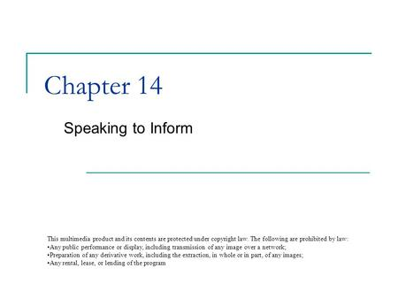 Chapter 14 Speaking to Inform This multimedia product and its contents are protected under copyright law. The following are prohibited by law: any public.