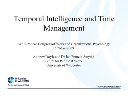 Temporal Intelligence and Time Management 14 th European Congress of Work and Organizational Psychology 15 th May 2009 Andrew Doyle and Dr Jan Francis-Smythe.