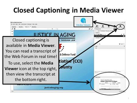 Closed Captioning in Media Viewer Closed captioning is available in Media Viewer. You can read a transcript of the Web Forum in real time! To use, select.