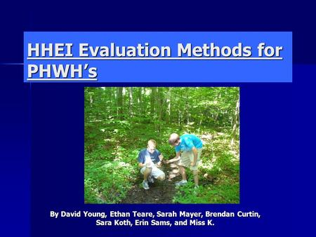 HHEI Evaluation Methods for PHWH's By David Young, Ethan Teare, Sarah Mayer, Brendan Curtin, Sara Koth, Erin Sams, and Miss K.
