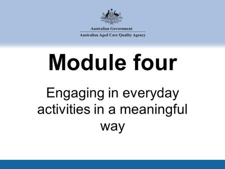 Module four Engaging in everyday activities in a meaningful way.