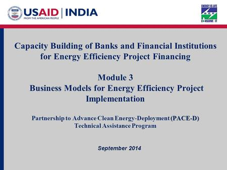Page 1 July 2014 Capacity Building of Banks/FIs For EE Project Financing Capacity Building of Banks and Financial Institutions for Energy Efficiency Project.