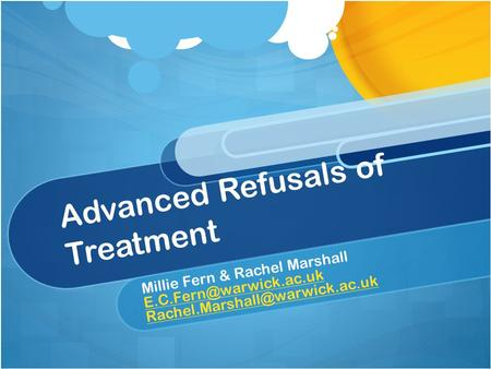 Advanced Refusals of Treatment Millie Fern & Rachel Marshall