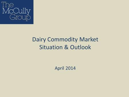 April 2014 Dairy Commodity Market Situation & Outlook.