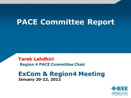 PACE Committee Report Tarek Lahdhiri Region 4 PACE Committee Chair ExCom & Region4 Meeting January 20-22, 2012.