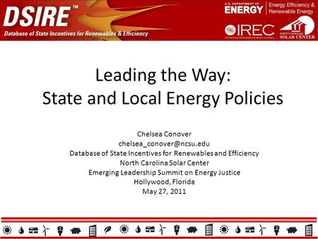 Leading the Way: State and Local Energy Policies Chelsea Conover Database of State Incentives for Renewables and Efficiency North.