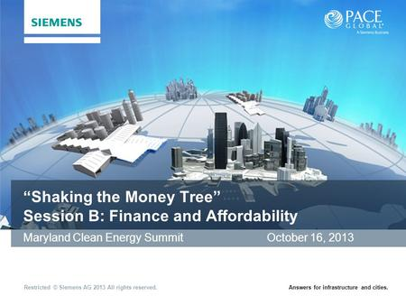 "Restricted © Siemens AG 2013 All rights reserved.Answers for infrastructure and cities. ""Shaking the Money Tree"" Session B: Finance and Affordability Maryland."