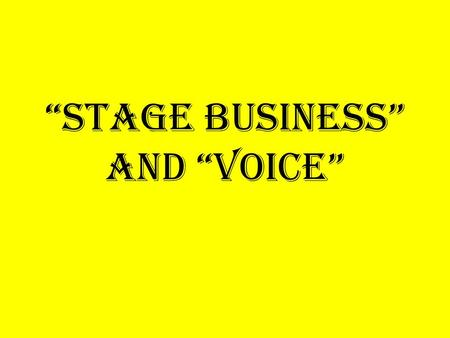 """Stage Business"" and ""Voice"". Stage Business! What is it? Stage business is a physical activity, or what your character is doing during the scene while."