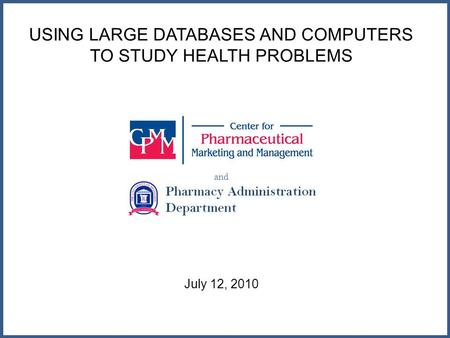 USING LARGE DATABASES AND COMPUTERS TO STUDY HEALTH PROBLEMS and July 12, 2010.