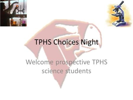 TPHS Choices Night Welcome prospective TPHS science students.