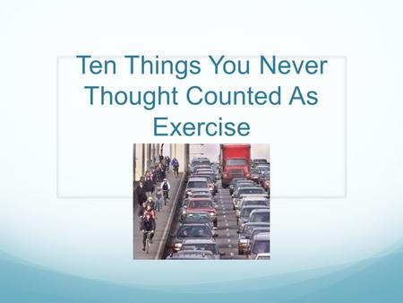 Ten Things You Never Thought Counted As Exercise.