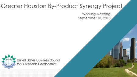 Greater Houston By-Product Synergy Project Working Meeting September 18, 2013.