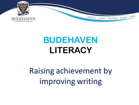 BUDEHAVEN LITERACY Raising achievement by improving writing.