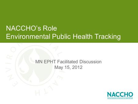 NACCHO's Role Environmental Public Health Tracking MN EPHT Facilitated Discussion May 15, 2012.