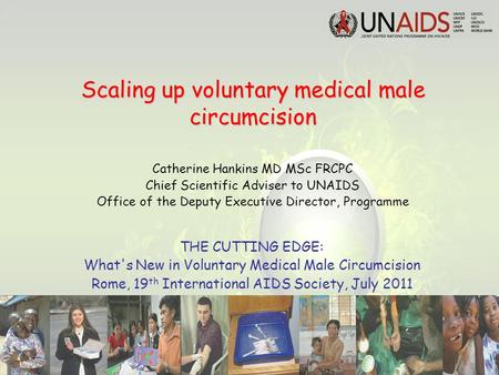 Scaling up voluntary medical male circumcision Catherine Hankins MD MSc FRCPC Chief Scientific Adviser to UNAIDS Office of the Deputy Executive Director,