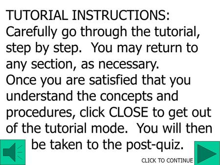 TUTORIAL INSTRUCTIONS: Carefully go through the tutorial, step by step. You may return to any section, as necessary. Once you are satisfied that you understand.