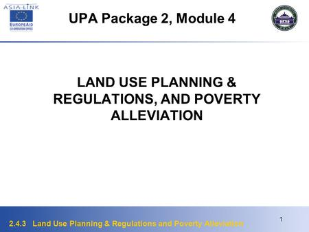 2.4.3 Land Use Planning & Regulations and Poverty Alleviation 1 UPA Package 2, Module 4 LAND USE PLANNING & REGULATIONS, AND POVERTY ALLEVIATION.