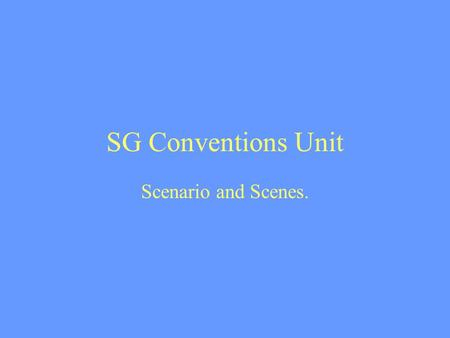 SG Conventions Unit Scenario and Scenes.. Q:How many scenes do I need? A:As many as it takes to tell the story clearly. There is no set length for a scene.