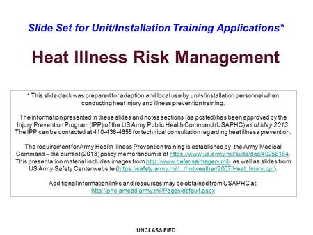 Slide Set for Unit/Installation Training Applications* Heat Illness Risk Management * This slide deck was prepared for adaption and local use by units/installation.